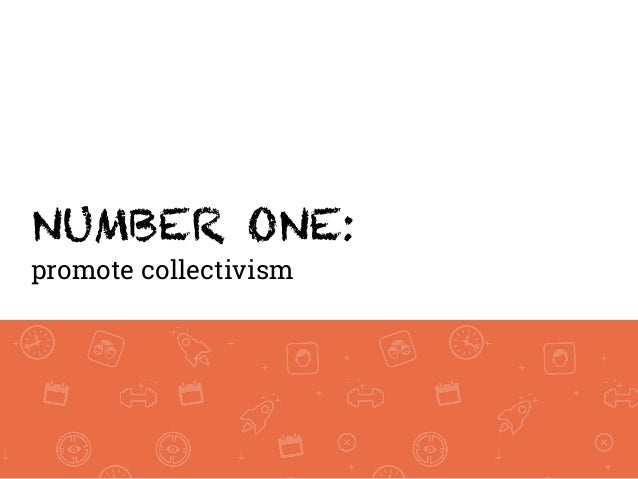 NUMBER ONE: promote collectivism