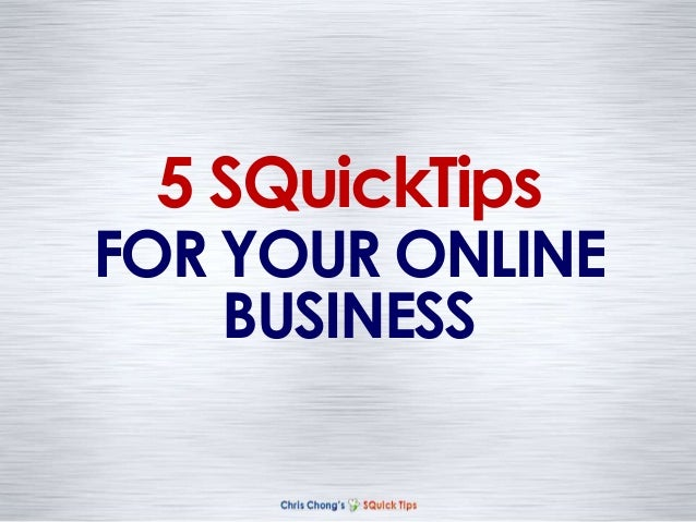 FOR YOUR ONLINEBUSINESS5 SQuickTips