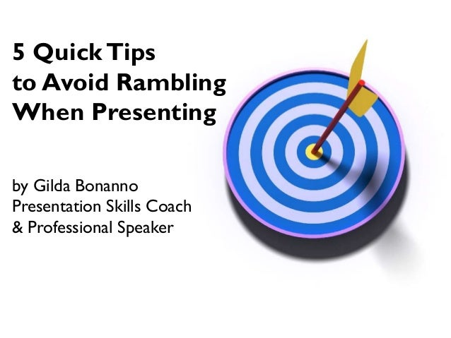 5 Quick Tips to Avoid Rambling When Presenting by Gilda Bonanno Presentation Skills Coach & Professional Speaker