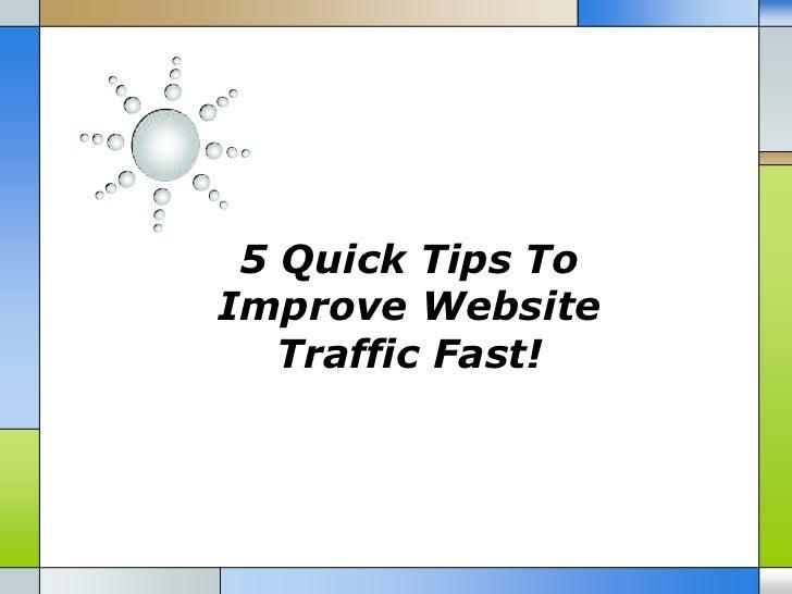 5 Quick Tips ToImprove Website   Traffic Fast!