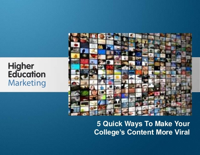 5 Quick Ways To Make Your College's Content More Viral Online Slide 1 5 Quick Ways To Make Your College's Content More Vir...