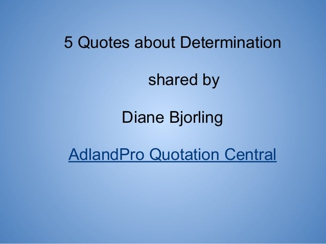 5 Quotes about Determination shared by Diane Bjorling AdlandPro Quotation Central