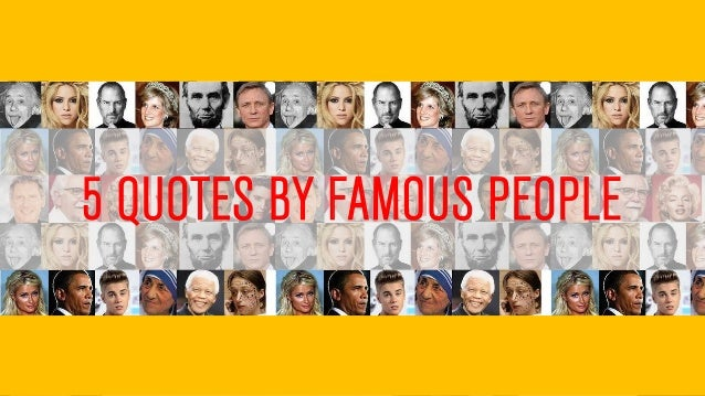 5 QUOTES BY FAMOUS PEOPLE
