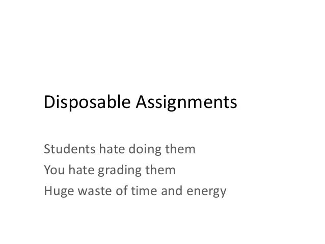 Renewable Assignments Students see value in doing them You see value in grading them The world is a better place at the end