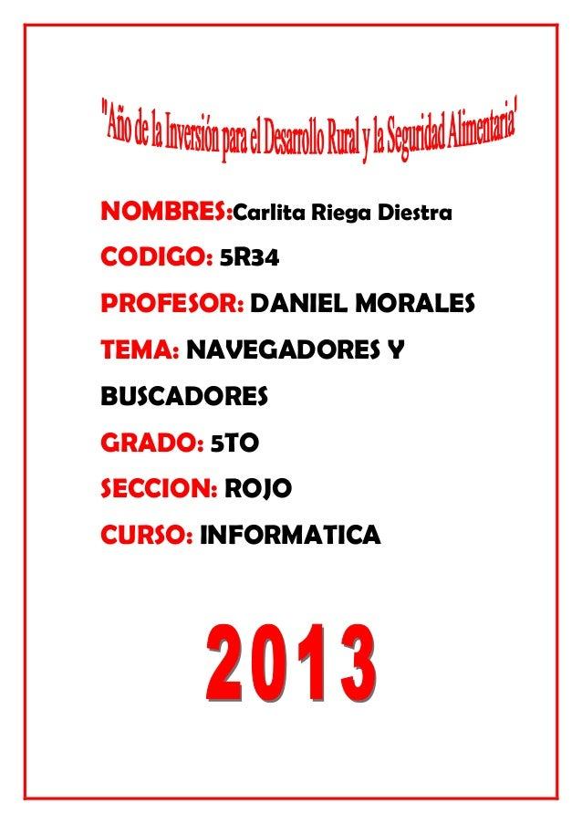 NOMBRES:Carlita Riega Diestra CODIGO: 5R34 PROFESOR: DANIEL MORALES TEMA: NAVEGADORES Y BUSCADORES GRADO: 5TO SECCION: ROJ...