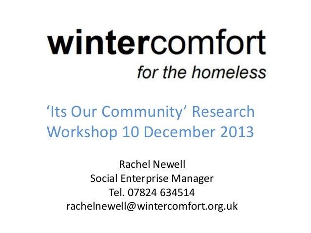 'Its Our Community' Research Workshop 10 December 2013 Rachel Newell Social Enterprise Manager Tel. 07824 634514 rachelnew...
