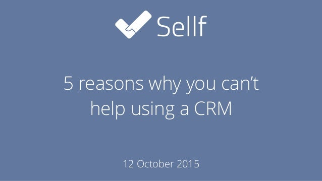 5 reasons why you can't  help using a CRM 12 October 2015