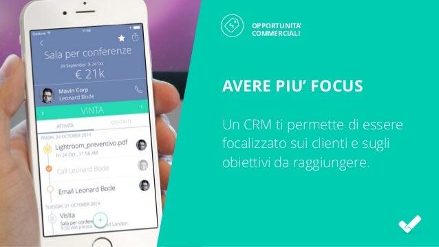 OPPORTUNITA' COMMERCIALI AVERE PIU' FOCUS Un CRM ti permette di essere focalizzato sui clienti e sugli obiettivi da raggiu...