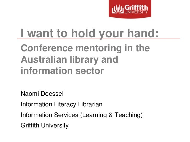 I want to hold your hand:<br />Conference mentoring in the Australian library and information sector<br />Naomi Doessel<br...
