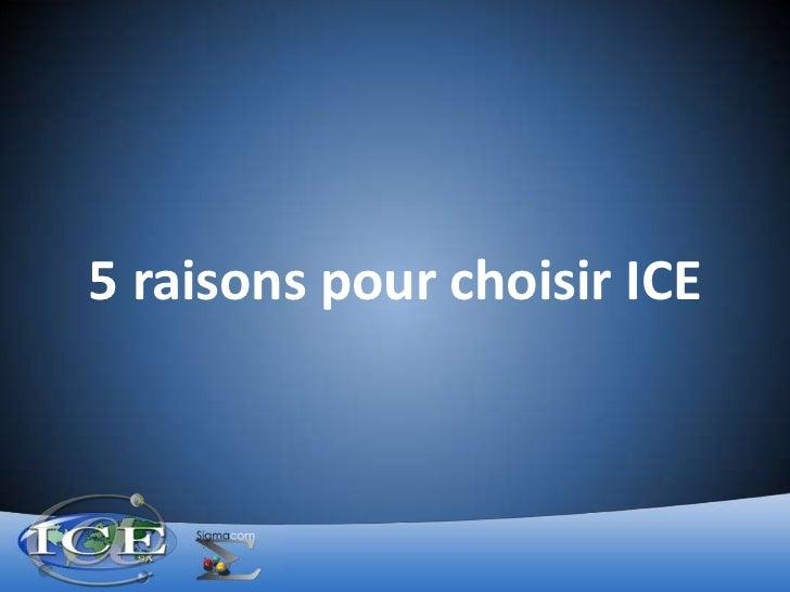 5 raisons pour choisir ICE<br />
