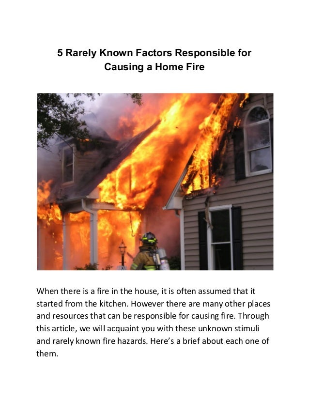 5 Rarely Known Factors Responsible for Causing a Home Fire When there is a fire in the house, it is often assumed that it ...