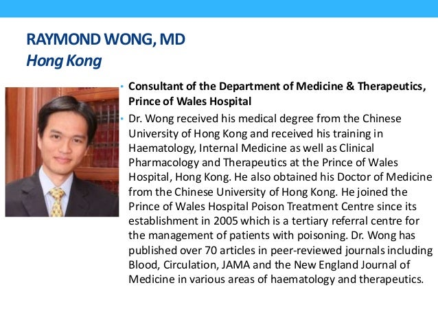 RAYMONDWONG,MD HongKong • Consultant of the Department of Medicine & Therapeutics, Prince of Wales Hospital • Dr. Wong rec...