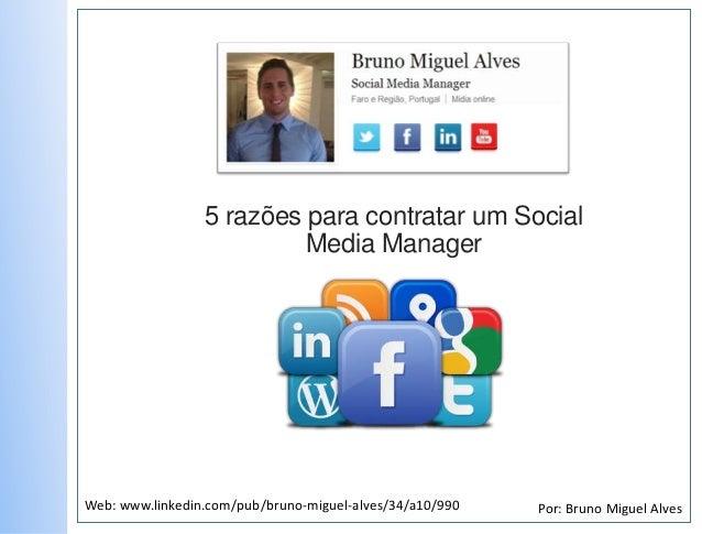 5 razões para contratar um Social                          Media ManagerWeb: www.linkedin.com/pub/bruno-miguel-alves/34/a1...