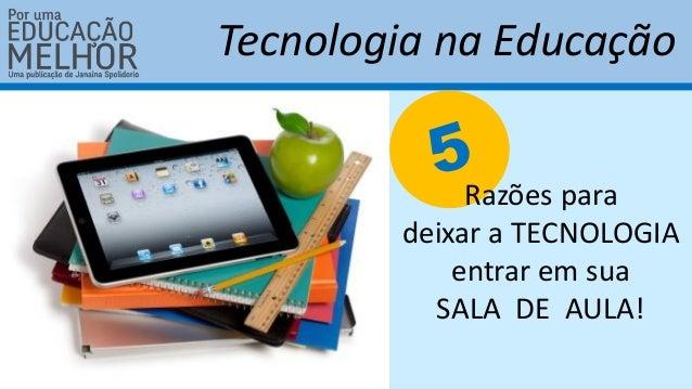 Razões para deixar a TECNOLOGIA entrar em sua SALA DE AULA! Tecnologia na Educação