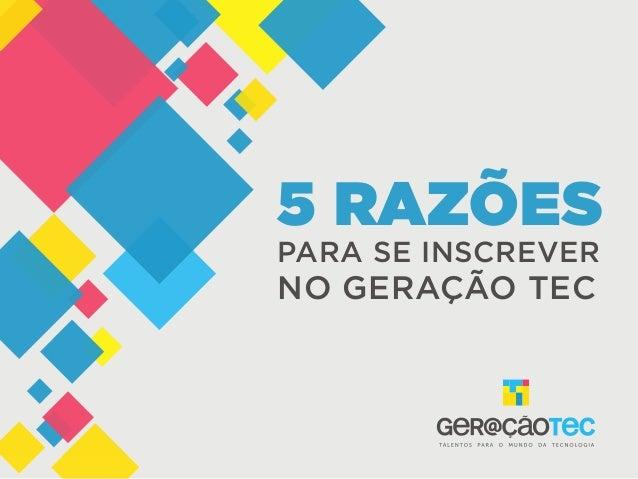 5 RAZÕES PARA SE INSCREVER NO GERAÇÃO TEC