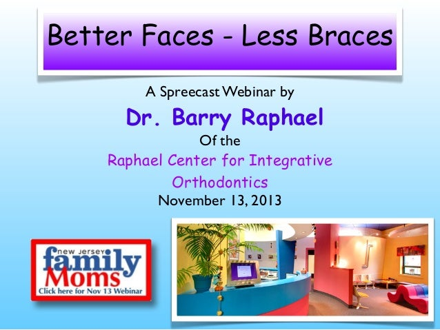 Better Faces - Less Braces A Spreecast Webinar by  Dr. Barry Raphael  Of the Raphael Center for Integrative Orthodontics N...