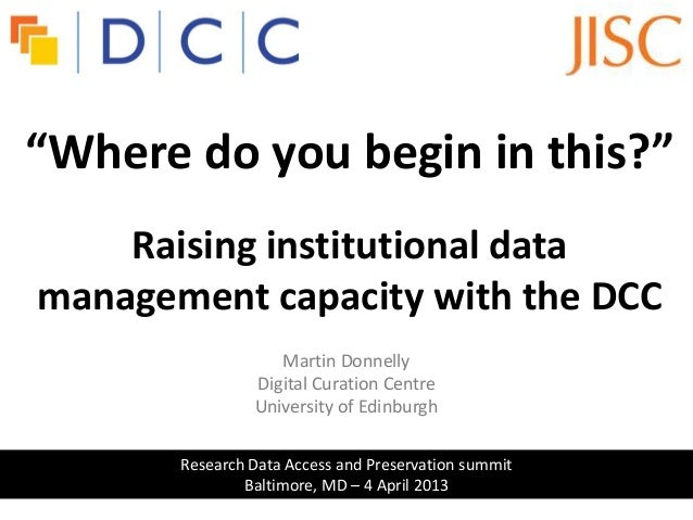"""""""Where do you begin in this?""""                            d    Raising institutional datamanagement capacity with the DCC  ..."""