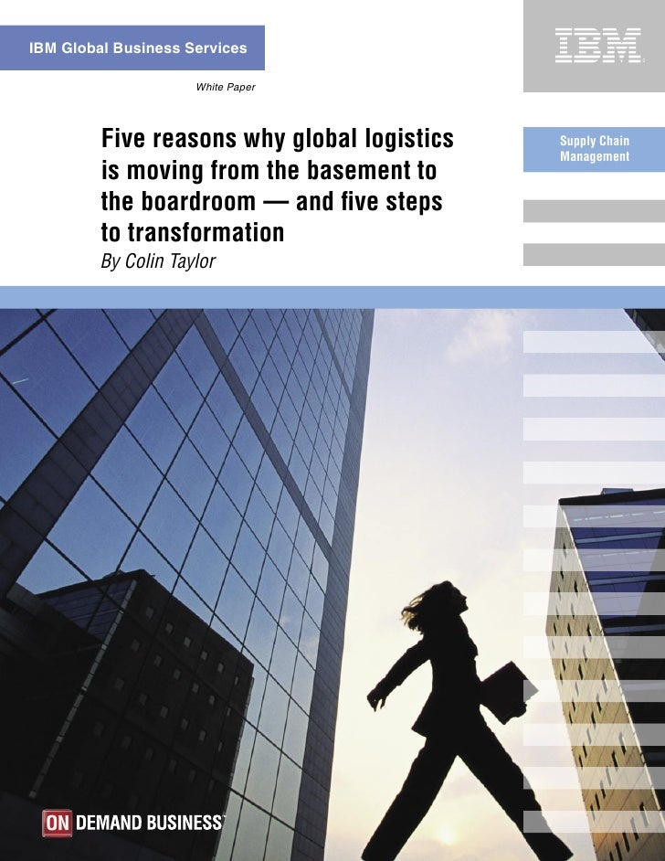 IBM Global Business Services                       White Paper              Five reasons why global logistics   Supply Cha...