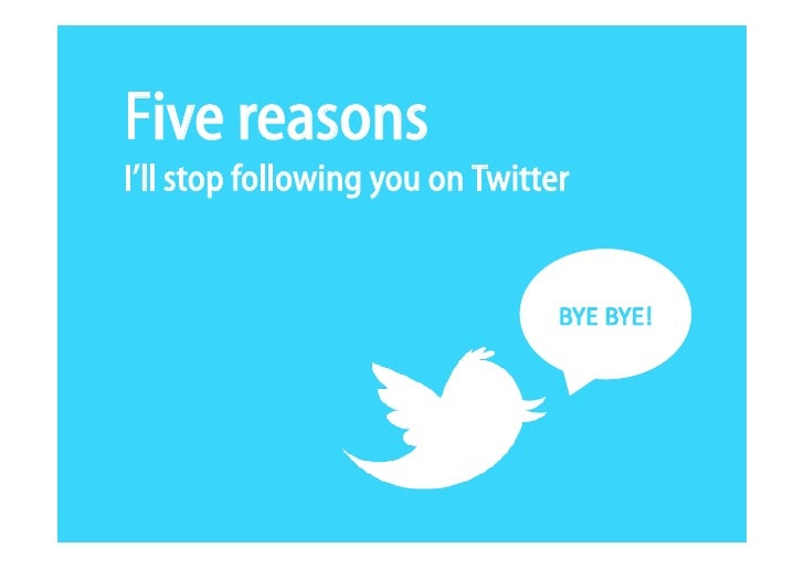 Five reasonsI'll stop following you on Twitter