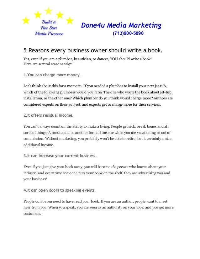 Done4u Media Marketing (713)900­5090  5 Reasons every business owner should write a book. Yes, even if you are a plumber, ...