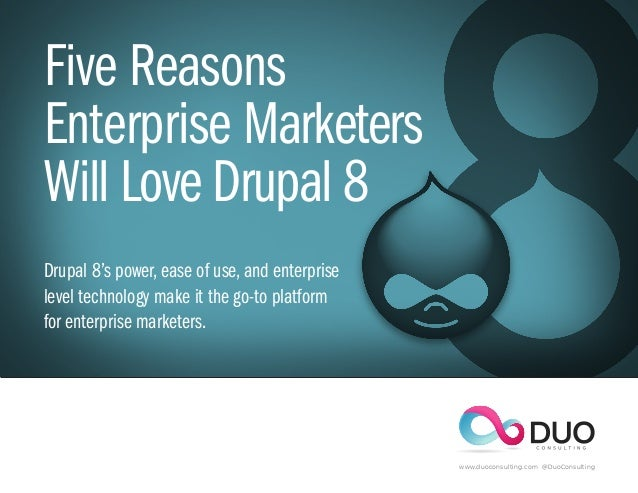 Five Reasons Enterprise Marketers Will Love Drupal 8 Drupal 8's power, ease of use, and enterprise level technology make i...