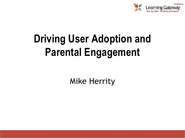 Driving User Adoption and Parental Engagement<br />Mike Herrity<br />