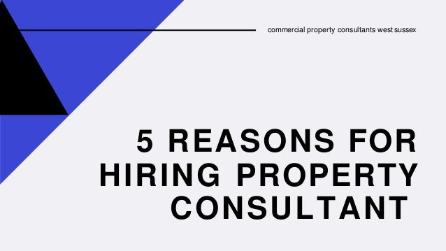 5 REASONS FOR HIRING PROPERTY CONSULTANT commercial property consultants west sussex