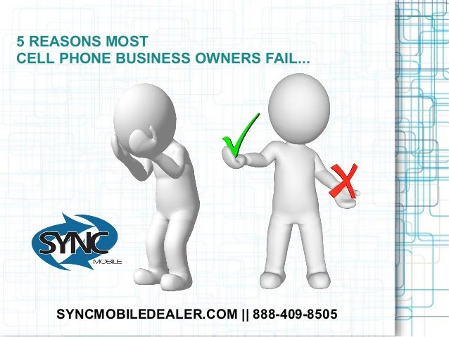 5 REASONS MOST CELL PHONE BUSINESS OWNERS FAIL... SYNCMOBILEDEALER.COM || 888-409-8505