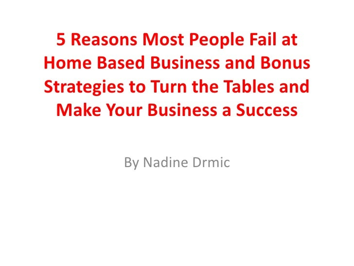 5 Reasons Most People Fail at Home Based Business and Bonus Strategies to Turn the Tables and Make Your Business a Success...