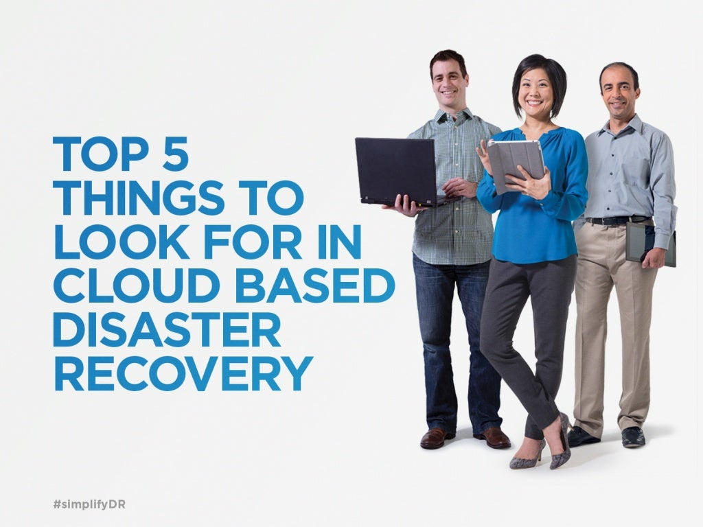 Top 5 Things to Look for in Cloud-Based Disaster Recovery