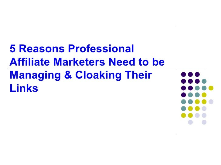 5 Reasons ProfessionalAffiliate Marketers Need to beManaging & Cloaking TheirLinks