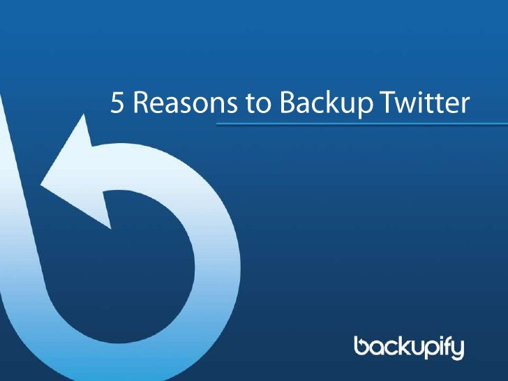 5 Reasons to Backup Twitter<br />