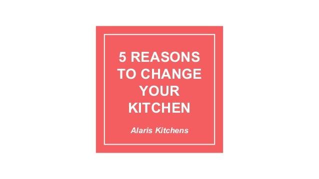 5 REASONS TO CHANGE YOUR KITCHEN Alaris Kitchens