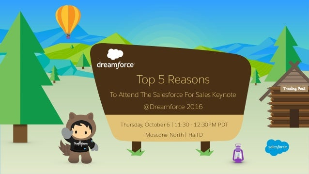 Top 5 Reasons To Attend The Salesforce For Sales Keynote @Dreamforce 2016 Trail blazer Thursday, October 6 | 11:30 - 12:30...