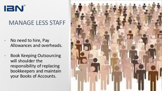 • No need to hire, Pay Allowances and overheads. • Book Keeping Outsourcing will shoulder the responsibility of replacing ...