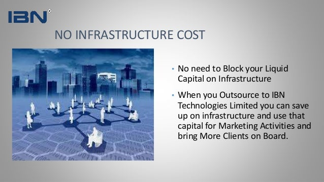 • No need to Block your Liquid Capital on Infrastructure • When you Outsource to IBN Technologies Limited you can save up ...