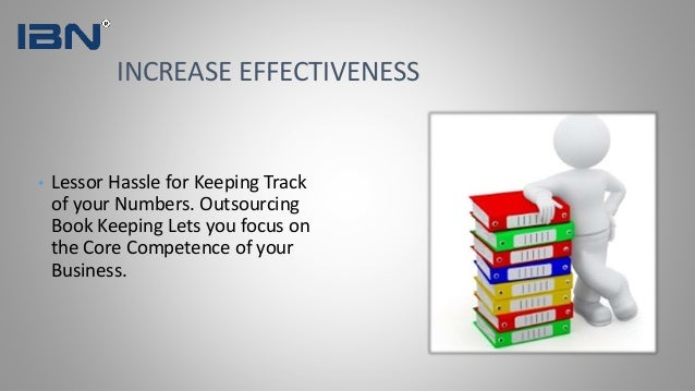 • Lessor Hassle for Keeping Track of your Numbers. Outsourcing Book Keeping Lets you focus on the Core Competence of your ...