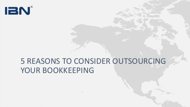 5 REASONS TO CONSIDER OUTSOURCING YOUR BOOKKEEPING