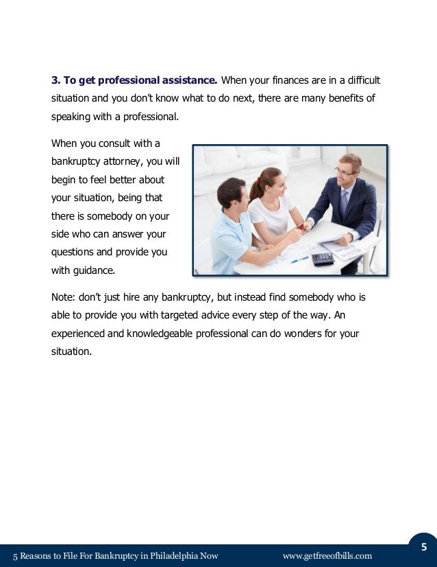 5 Reasons to File For Bankruptcy in Philadelphia Now www.getfreeofbills.com 5 3. To get professional assistance. When your...