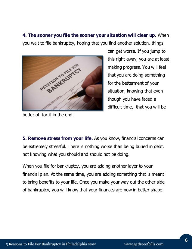 5 Reasons to File For Bankruptcy in Philadelphia Now www.getfreeofbills.com 6 4. The sooner you file the sooner your situa...