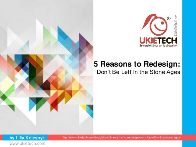 by Lilia Kolesnyk http://www.ukietech.com/blog/show/5-reasons-to-redesign-don-t-be-left-in-the-stone-ages/ 5 Reasons to Re...