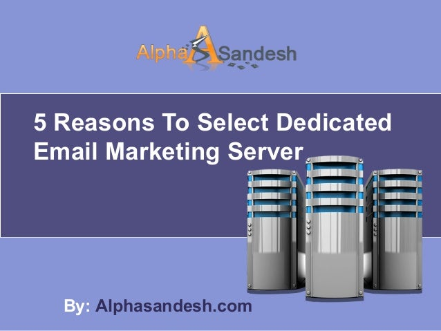 5 Reasons To Select DedicatedEmail Marketing ServerBy: Alphasandesh.com