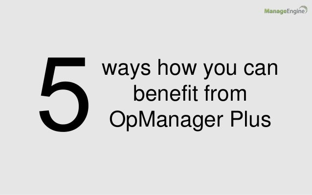 ways how you can benefit from OpManager Plus