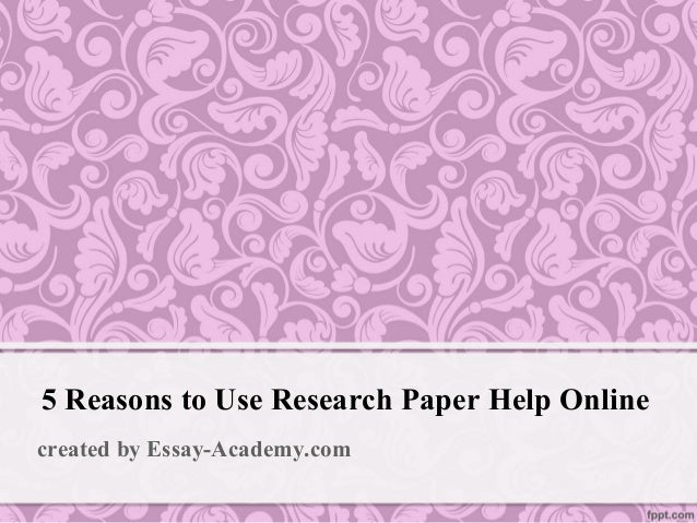 reasons to use research paper help online 5 reasons to use research paper help online created by essay academy com