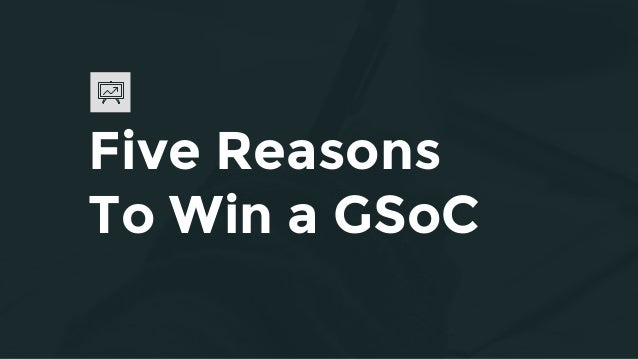 Five Reasons To Win a GSoC