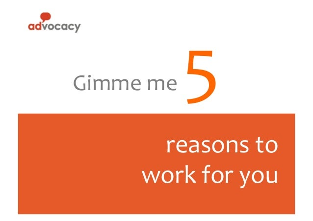 Gimme  me    5      reasons  to   work  for  you
