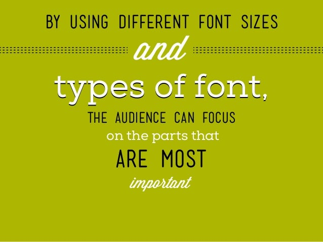 by using different font sizes  and types of font, the audience can focus on the parts that  are most important