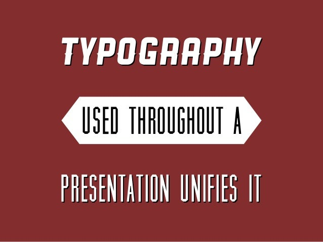 Typography used throughout a  presentation unifies it