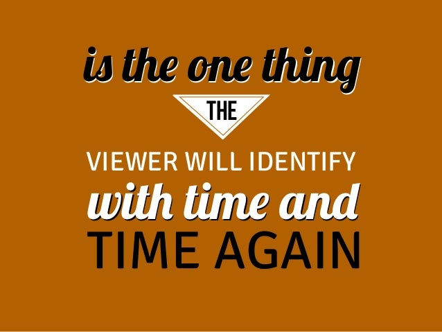 is the one thing ThE ThE  VIEWER WILL IDENTIFY  with time and TIME AGAIN