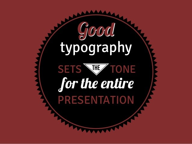 Good  typography SETS  the  TONE  for the entire  PRESENTATION